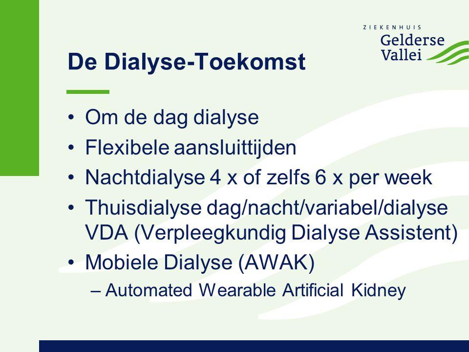 De Dialyse-Toekomst Om de dag dialyse Flexibele aansluittijden Nachtdialyse 4 x of zelfs 6 x per week Thuisdialyse dag/nacht/variabel/dialyse VDA (Ver