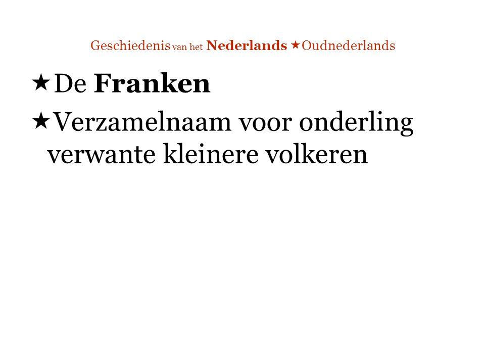 Geschiedenis van het Nederlands  Oudnederlands  De Franken  Verzamelnaam voor onderling verwante kleinere volkeren