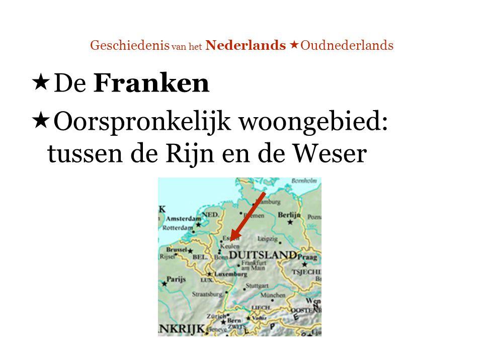 Geschiedenis van het Nederlands  Oudnederlands  De Franken  Oorspronkelijk woongebied: tussen de Rijn en de Weser