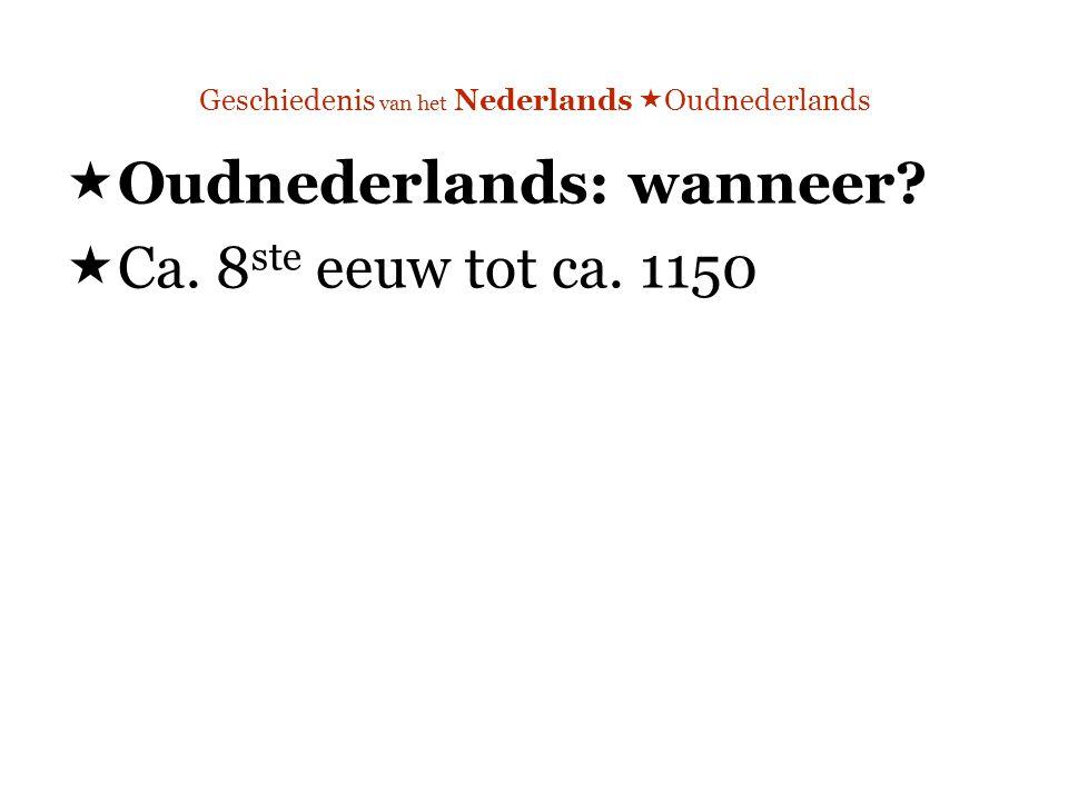 Geschiedenis van het Nederlands  Oudnederlands  Oudnederlands: wanneer.