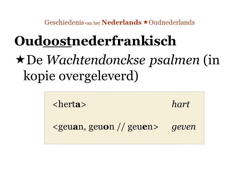 Geschiedenis van het Nederlands  Oudnederlands Oudoostnederfrankisch  De Wachtendonckse psalmen (in kopie overgeleverd) hart geven