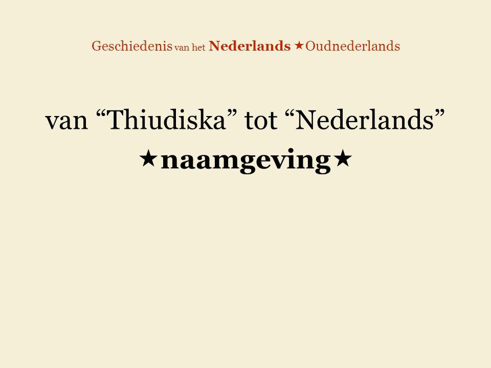 Geschiedenis van het Nederlands  Oudnederlands van Thiudiska tot Nederlands  naamgeving 