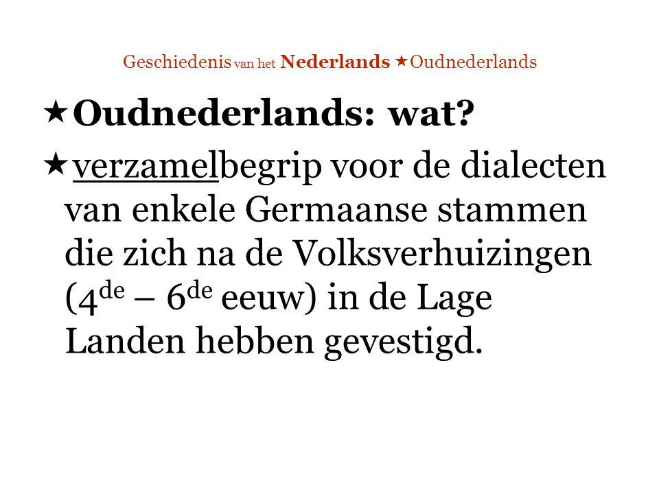 Geschiedenis van het Nederlands  Oudnederlands  Oudnederlands: wat.