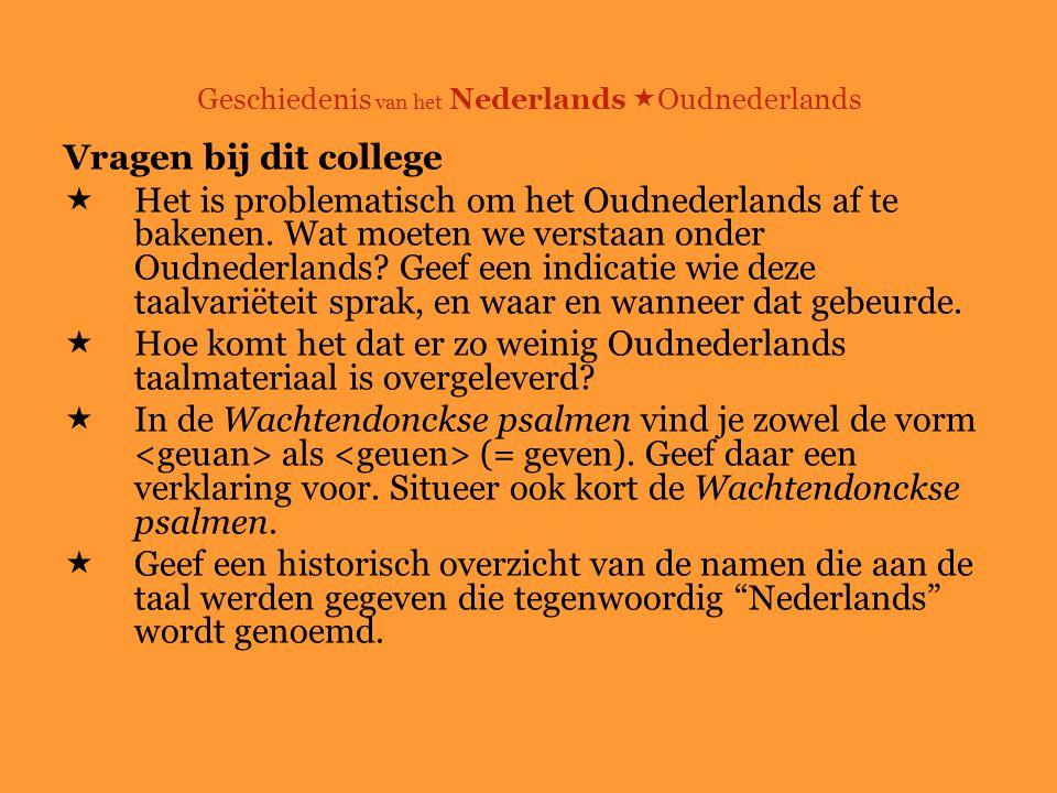 Geschiedenis van het Nederlands  Oudnederlands Vragen bij dit college  Het is problematisch om het Oudnederlands af te bakenen.
