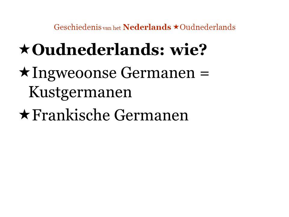 Geschiedenis van het Nederlands  Oudnederlands  Oudnederlands: wie.