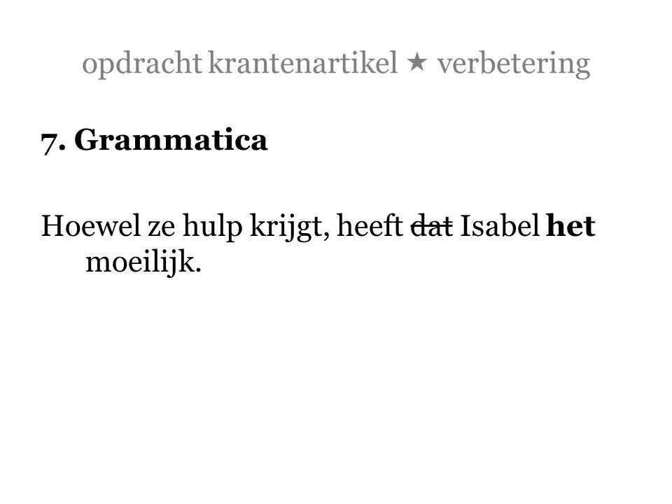 opdracht krantenartikel  verbetering 7. Grammatica Hoewel ze hulp krijgt, heeft dat Isabel het moeilijk.
