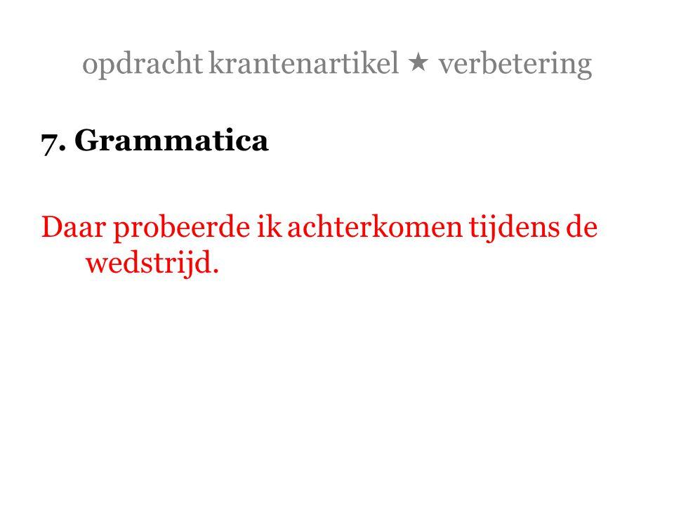 opdracht krantenartikel  verbetering 7. Grammatica Daar probeerde ik achterkomen tijdens de wedstrijd.