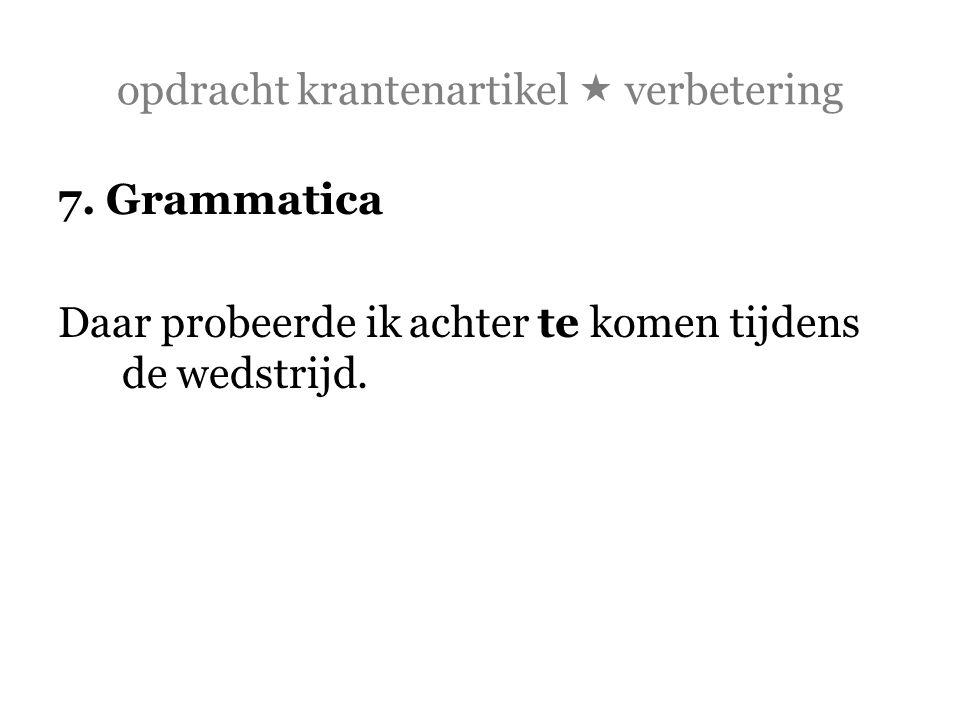 opdracht krantenartikel  verbetering 7. Grammatica Daar probeerde ik achter te komen tijdens de wedstrijd.