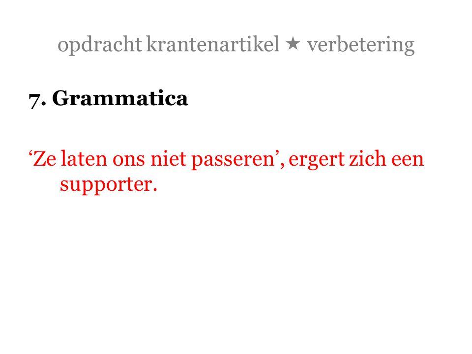 opdracht krantenartikel  verbetering 7. Grammatica 'Ze laten ons niet passeren', ergert zich een supporter.