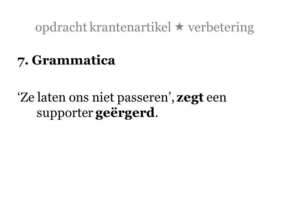 opdracht krantenartikel  verbetering 7. Grammatica 'Ze laten ons niet passeren', zegt een supporter geërgerd.