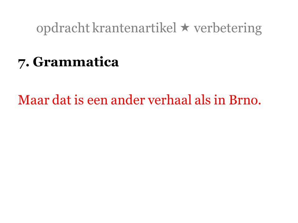 opdracht krantenartikel  verbetering 7. Grammatica Maar dat is een ander verhaal als in Brno.