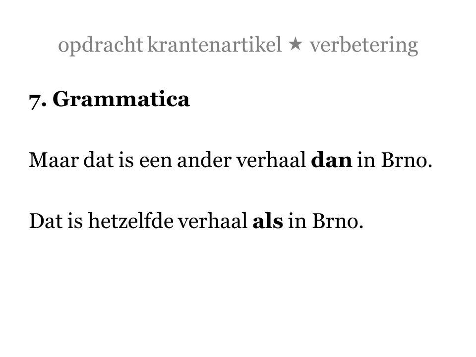 opdracht krantenartikel  verbetering 7. Grammatica Maar dat is een ander verhaal dan in Brno. Dat is hetzelfde verhaal als in Brno.