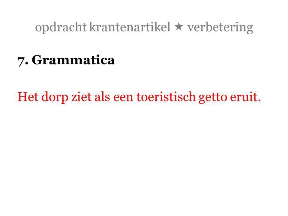 opdracht krantenartikel  verbetering 7. Grammatica Het dorp ziet als een toeristisch getto eruit.
