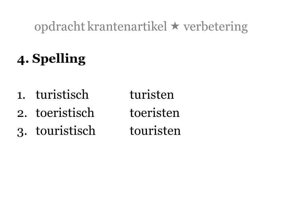 opdracht krantenartikel  verbetering 4. Spelling 1.turistischturisten 2.toeristisch toeristen 3.touristischtouristen