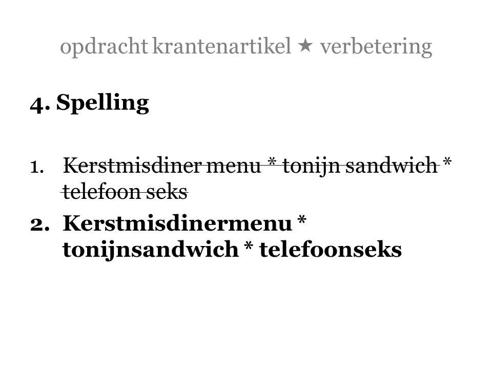 opdracht krantenartikel  verbetering 4. Spelling 1.Kerstmisdiner menu * tonijn sandwich * telefoon seks 2.Kerstmisdinermenu * tonijnsandwich * telefo