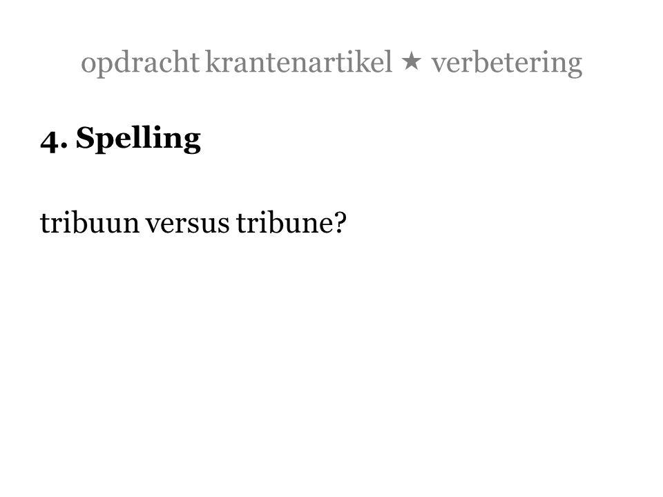 opdracht krantenartikel  verbetering 4. Spelling tribuun versus tribune?