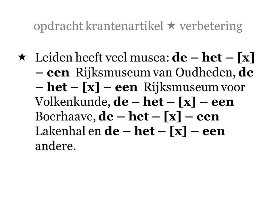 opdracht krantenartikel  verbetering  Leiden heeft veel musea: de – het – [x] – een Rijksmuseum van Oudheden, de – het – [x] – een Rijksmuseum voor