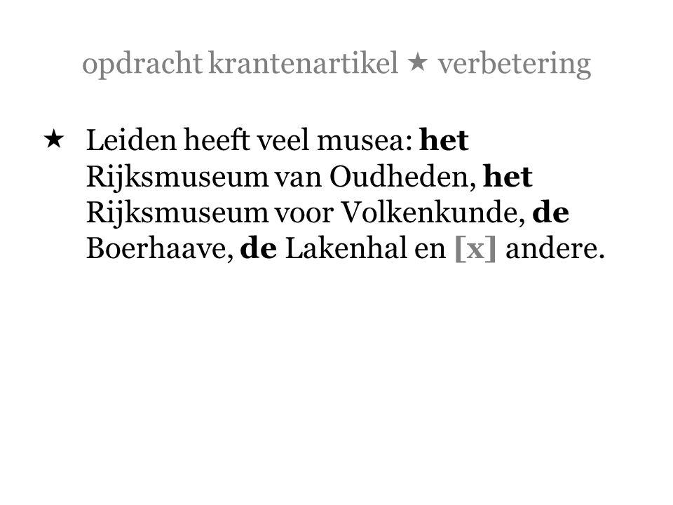 opdracht krantenartikel  verbetering  Leiden heeft veel musea: het Rijksmuseum van Oudheden, het Rijksmuseum voor Volkenkunde, de Boerhaave, de Lake