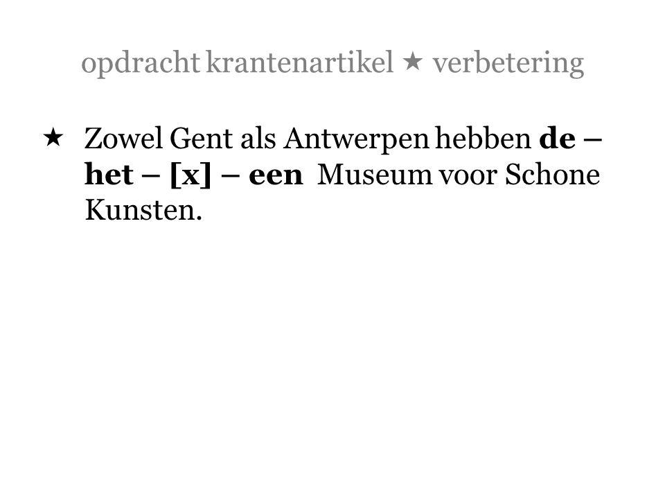 opdracht krantenartikel  verbetering  Zowel Gent als Antwerpen hebben de – het – [x] – een Museum voor Schone Kunsten.