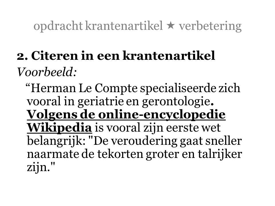 """opdracht krantenartikel  verbetering 2. Citeren in een krantenartikel Voorbeeld: """"Herman Le Compte specialiseerde zich vooral in geriatrie en geronto"""