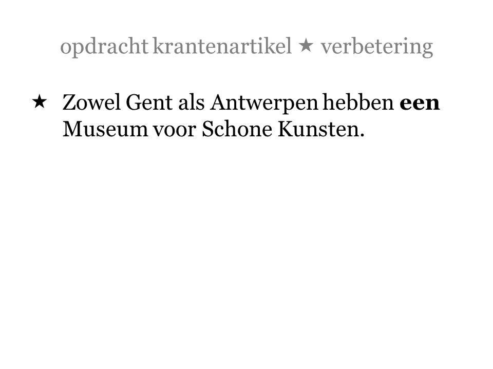 opdracht krantenartikel  verbetering  Zowel Gent als Antwerpen hebben een Museum voor Schone Kunsten.