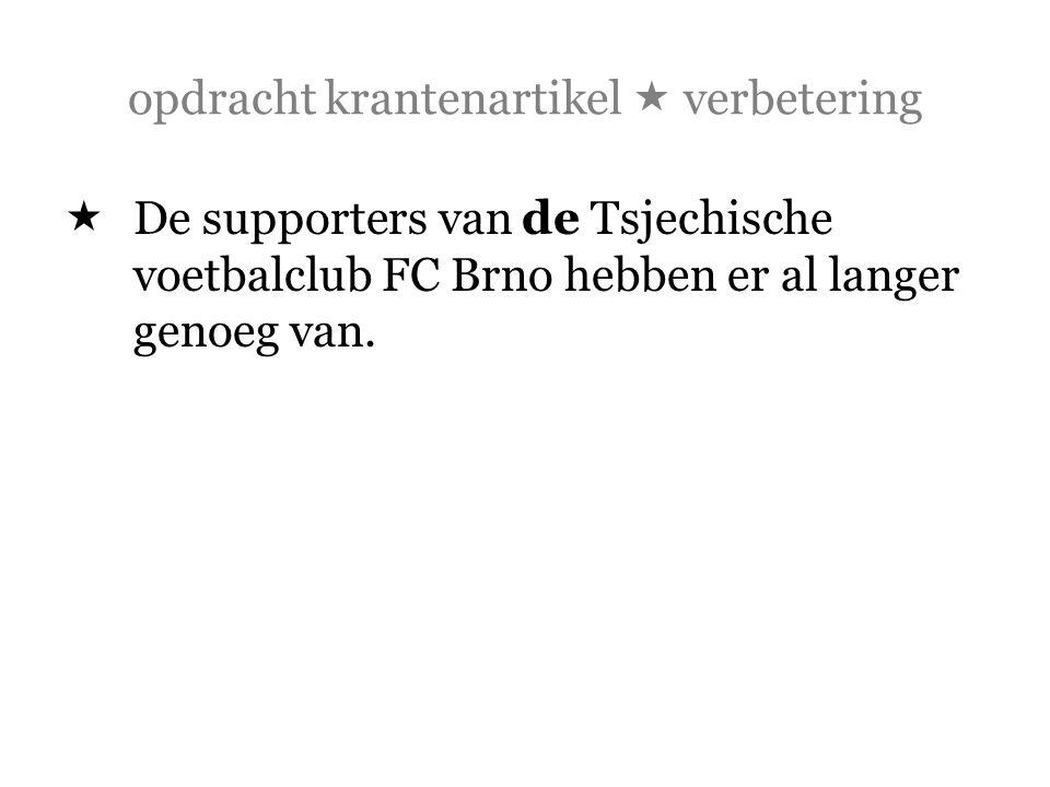 opdracht krantenartikel  verbetering  De supporters van de Tsjechische voetbalclub FC Brno hebben er al langer genoeg van.