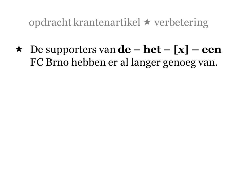 opdracht krantenartikel  verbetering  De supporters van de – het – [x] – een FC Brno hebben er al langer genoeg van.