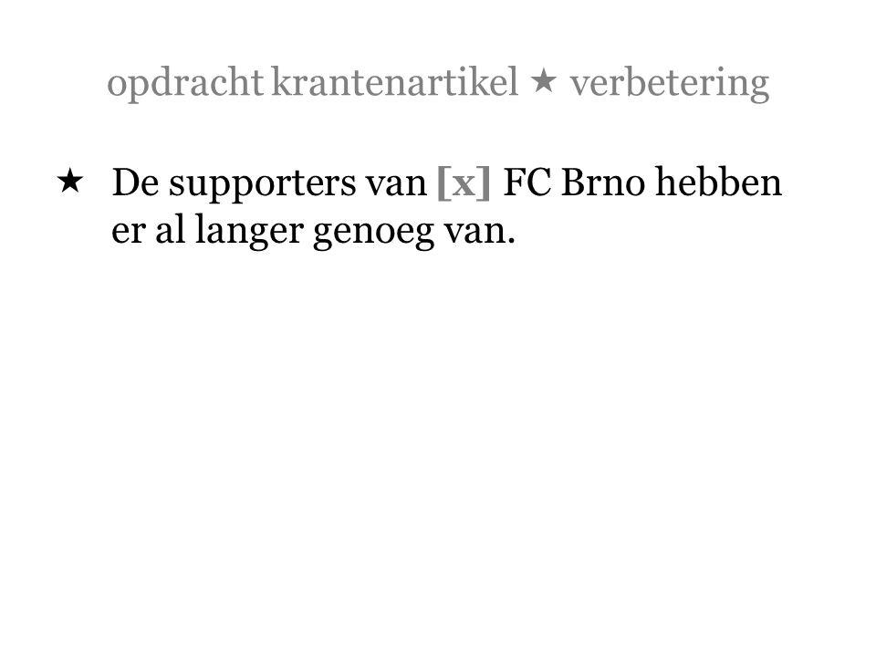 opdracht krantenartikel  verbetering  De supporters van [x] FC Brno hebben er al langer genoeg van.