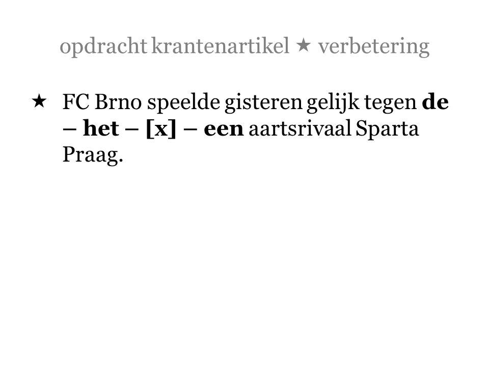 opdracht krantenartikel  verbetering  FC Brno speelde gisteren gelijk tegen de – het – [x] – een aartsrivaal Sparta Praag.