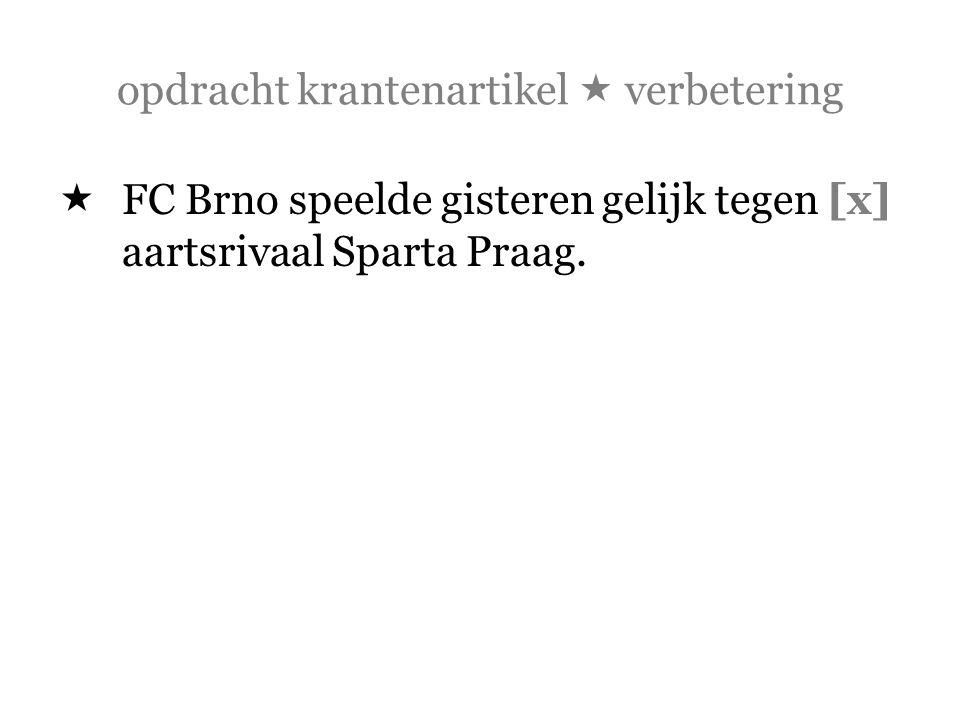 opdracht krantenartikel  verbetering  FC Brno speelde gisteren gelijk tegen [x] aartsrivaal Sparta Praag.