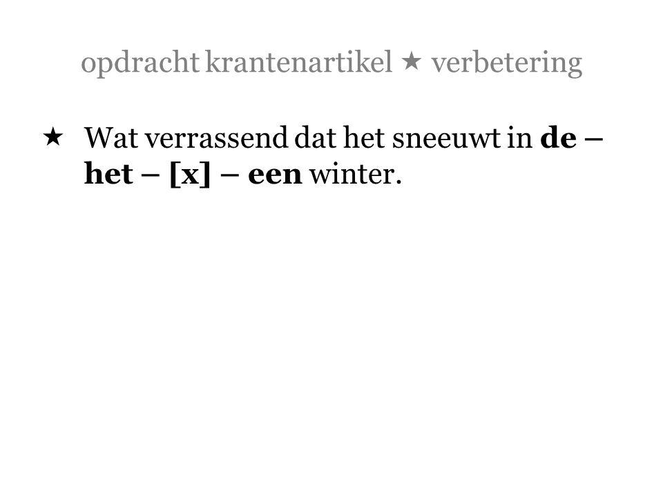 opdracht krantenartikel  verbetering  Wat verrassend dat het sneeuwt in de – het – [x] – een winter.