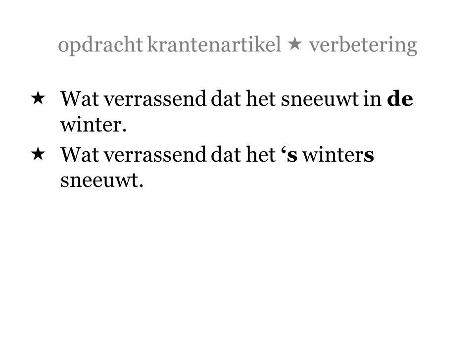 opdracht krantenartikel  verbetering  Wat verrassend dat het sneeuwt in de winter.  Wat verrassend dat het 's winters sneeuwt.