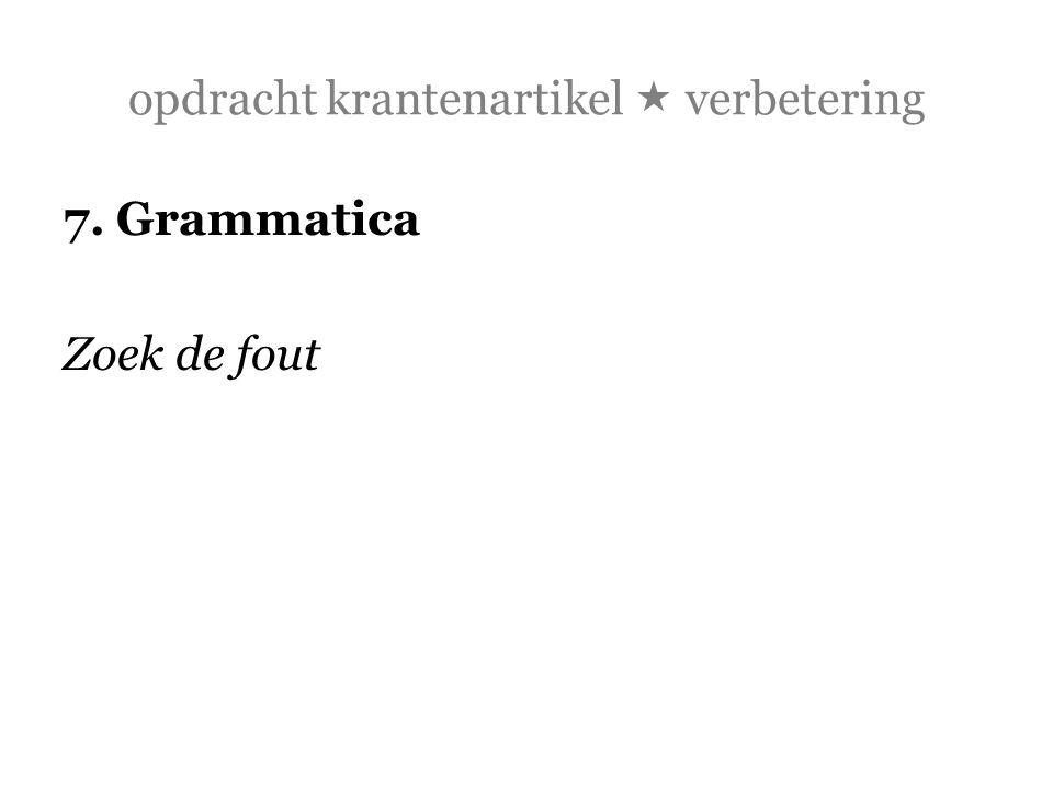 opdracht krantenartikel  verbetering 7. Grammatica Zoek de fout