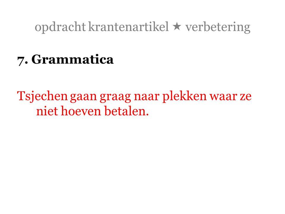 opdracht krantenartikel  verbetering 7. Grammatica Tsjechen gaan graag naar plekken waar ze niet hoeven betalen.