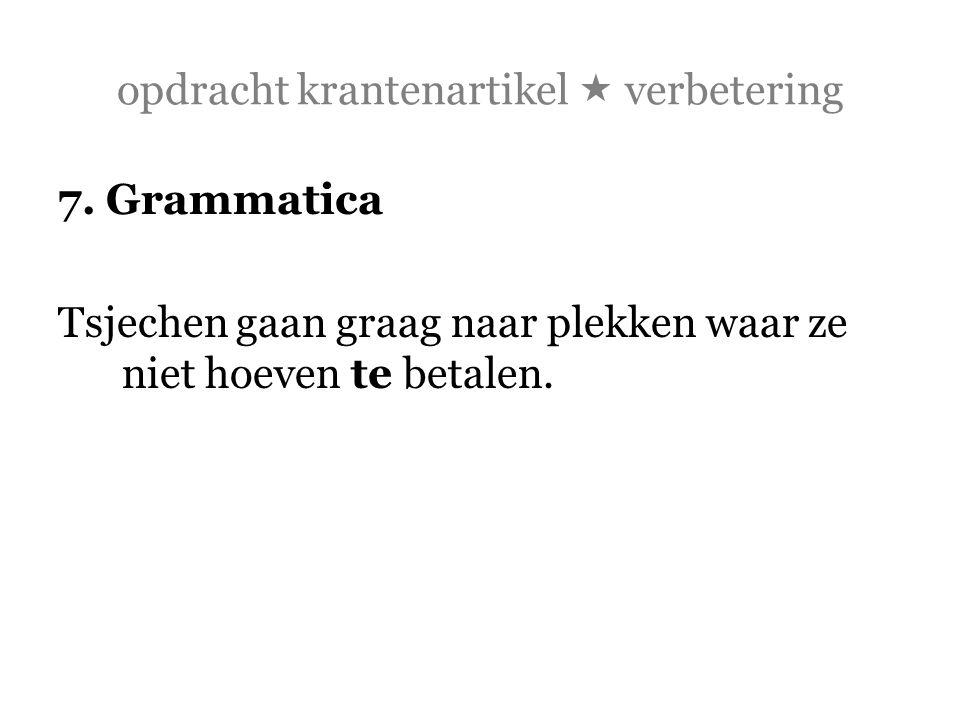 opdracht krantenartikel  verbetering 7. Grammatica Tsjechen gaan graag naar plekken waar ze niet hoeven te betalen.