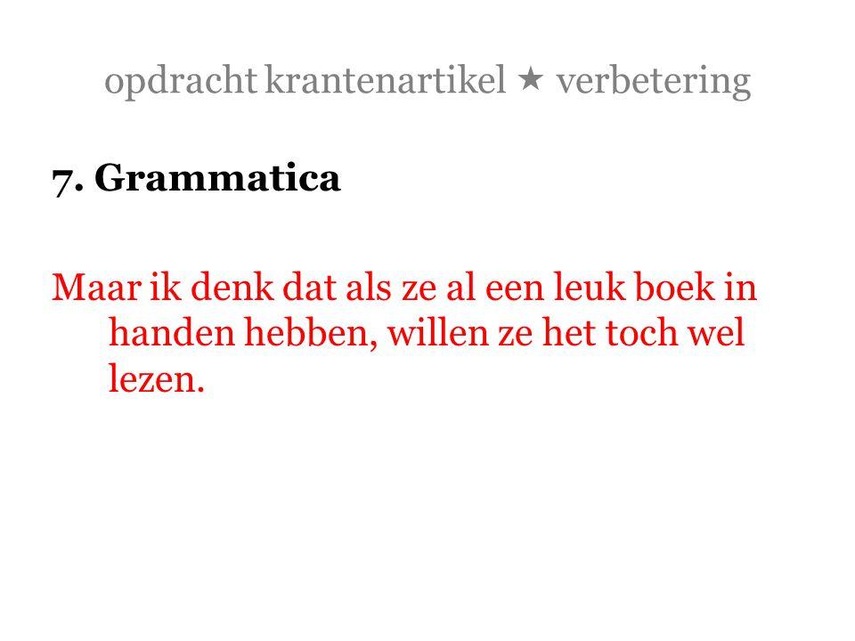 opdracht krantenartikel  verbetering 7. Grammatica Maar ik denk dat als ze al een leuk boek in handen hebben, willen ze het toch wel lezen.