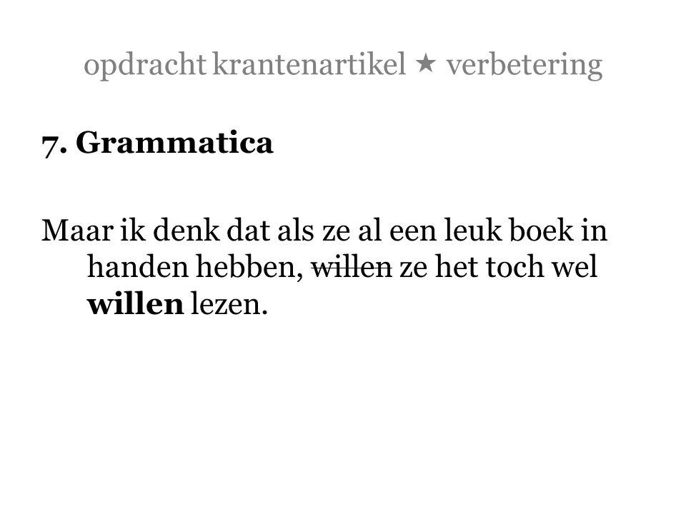 opdracht krantenartikel  verbetering 7. Grammatica Maar ik denk dat als ze al een leuk boek in handen hebben, willen ze het toch wel willen lezen.