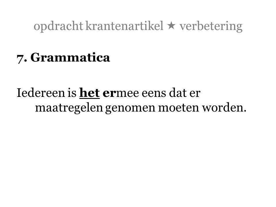 opdracht krantenartikel  verbetering 7. Grammatica Iedereen is het ermee eens dat er maatregelen genomen moeten worden.