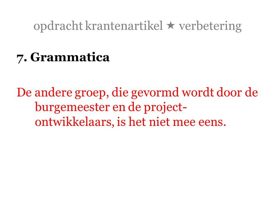 opdracht krantenartikel  verbetering 7. Grammatica De andere groep, die gevormd wordt door de burgemeester en de project- ontwikkelaars, is het niet