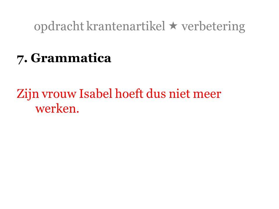 opdracht krantenartikel  verbetering 7. Grammatica Zijn vrouw Isabel hoeft dus niet meer werken.
