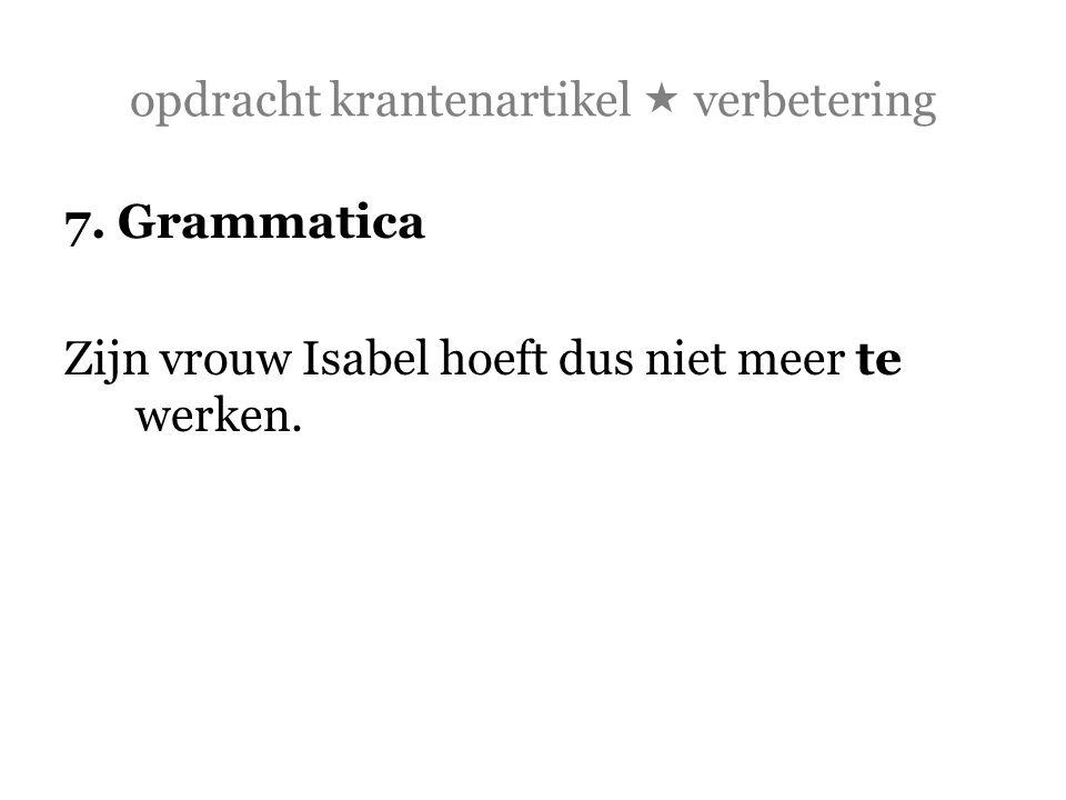 opdracht krantenartikel  verbetering 7. Grammatica Zijn vrouw Isabel hoeft dus niet meer te werken.