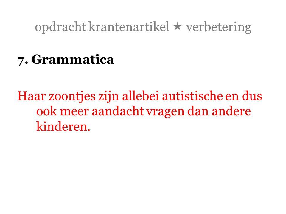 opdracht krantenartikel  verbetering 7. Grammatica Haar zoontjes zijn allebei autistische en dus ook meer aandacht vragen dan andere kinderen.