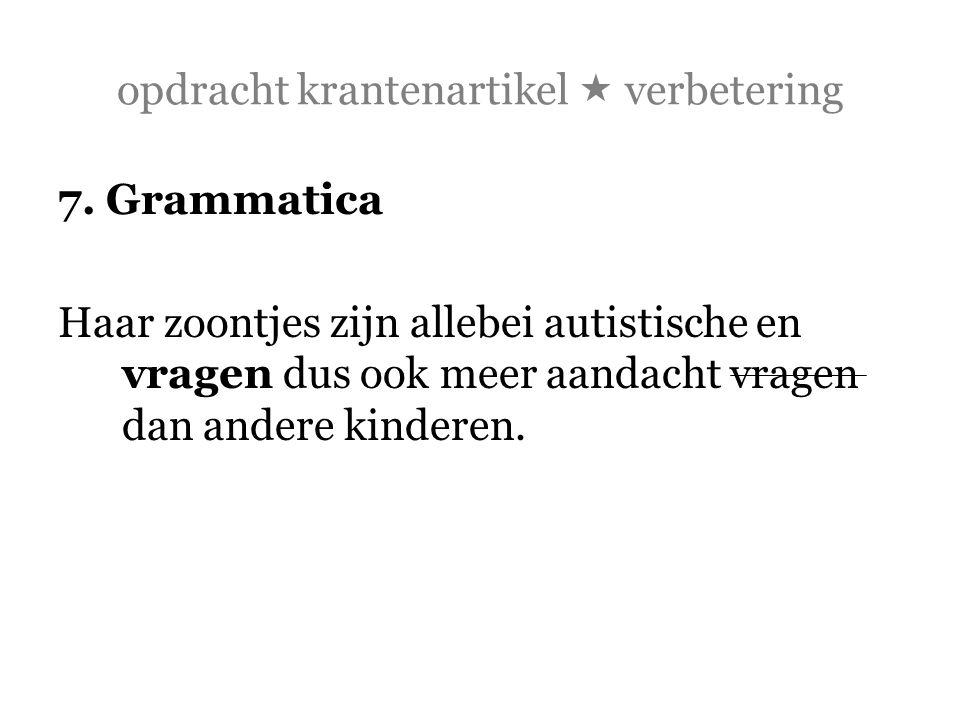 opdracht krantenartikel  verbetering 7. Grammatica Haar zoontjes zijn allebei autistische en vragen dus ook meer aandacht vragen dan andere kinderen.