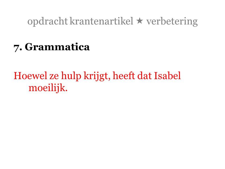opdracht krantenartikel  verbetering 7. Grammatica Hoewel ze hulp krijgt, heeft dat Isabel moeilijk.