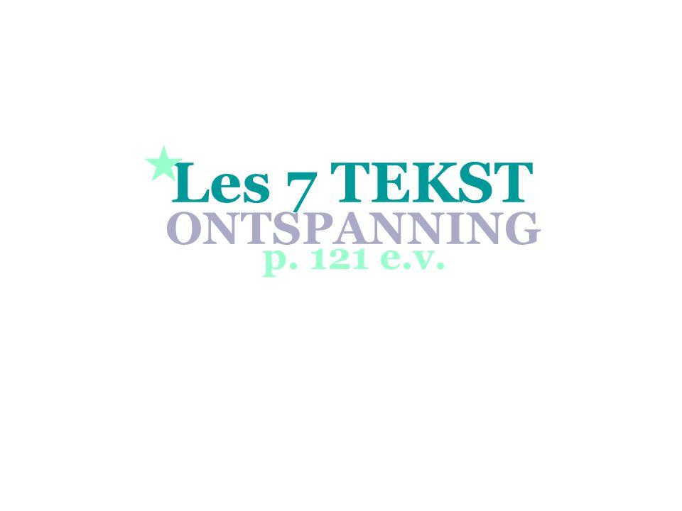 Les 7 TEKST p. 121 e.v. ONTSPANNING 
