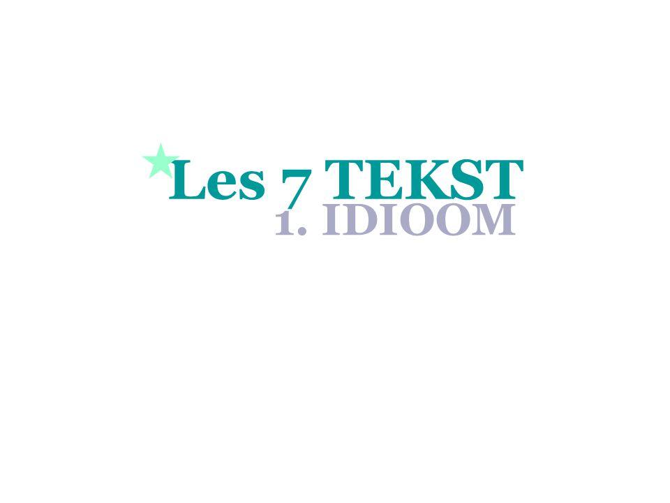 Les 7 TEKST 1. IDIOOM 