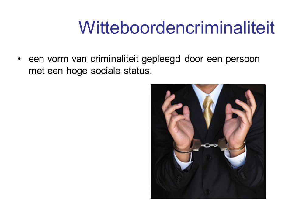 Witteboordencriminaliteit een vorm van criminaliteit gepleegd door een persoon met een hoge sociale status.