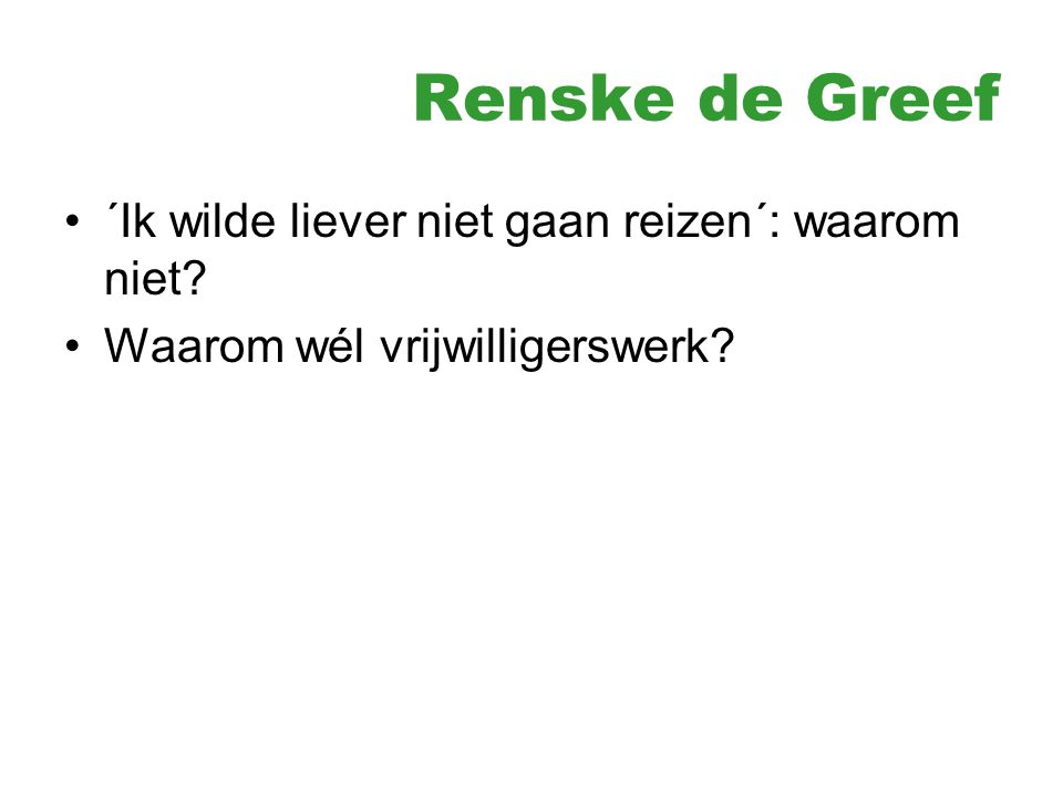 Renske de Greef ´Ik wilde liever niet gaan reizen´: waarom niet? Waarom wél vrijwilligerswerk?