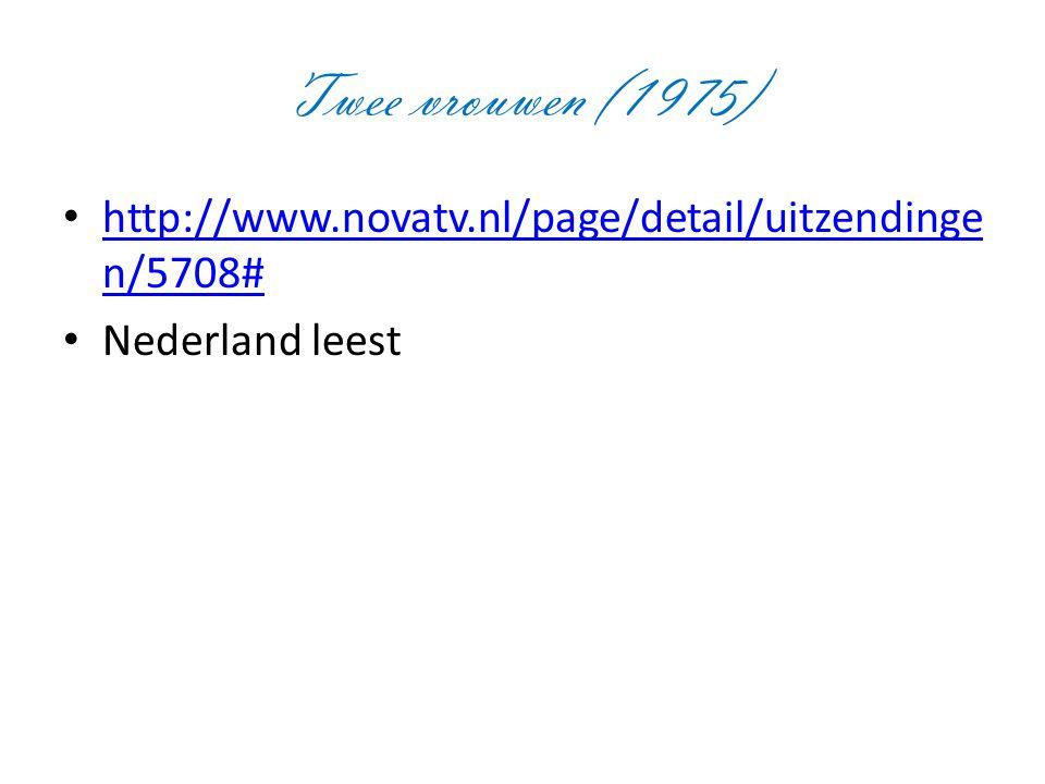 Twee vrouwen (1975) http://www.novatv.nl/page/detail/uitzendinge n/5708# http://www.novatv.nl/page/detail/uitzendinge n/5708# Nederland leest