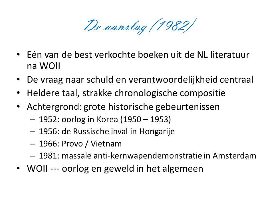 De aanslag (1982) Eén van de best verkochte boeken uit de NL literatuur na WOII De vraag naar schuld en verantwoordelijkheid centraal Heldere taal, st